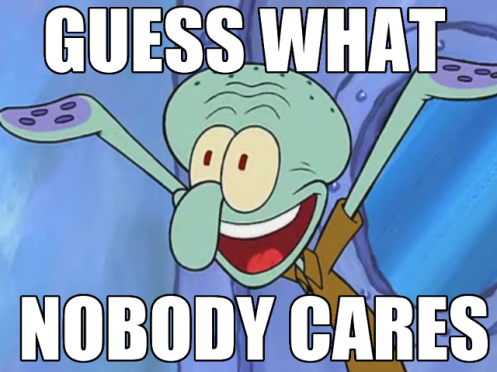640px-Squidward_Meme_-_Nobody_Cares