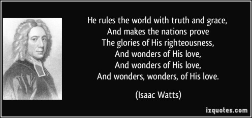 quote-he-rules-the-world-with-truth-and-grace-and-makes-the-nations-prove-the-glories-of-his-isaac-watts-276960