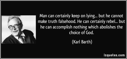 quote-man-can-certainly-keep-on-lying-but-he-cannot-make-truth-falsehood-he-can-certainly-rebel-karl-barth-324163